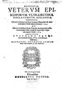 Historia veterum episcoporum Ultrajectinae sedis, & Comitum Hollandiae, explicata Chronico Iohannis de Beca ... ab anno nativitatis Christi usque ad ... 1345. Et historia Guilhelmi Hedae ... nunquam editi, completa...