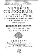Archaeologia graeca sive Veterum Graecorum, praecipue vero Atheniensium, ritus civiles, religiosi, militares et domestici