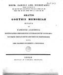 Oratio Goethii memoriae dicata in panegyri academica renunciandis certaminum litterariorum victoribus novisque certationum argumentis proponendis dicta ipsis calendis octobribus A. MDCCCXXXII