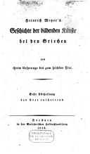 Heinrich Meyer's Geschichte der bildenden Künste bei den Griechen von ihrem Ursprunge bis zum höchsten Flor