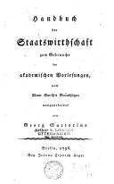 Handbuch der Staatswirthschaft zum Gebrauche bey akademischen Vorlesungen