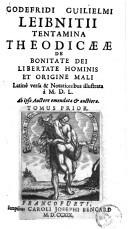 Godefridi Guilielmi Leibnitii Tentamina theodicaeae de bonitate Dei libertate hominis et origine mali