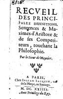 Recueil des principales définition, sentences et maximes d'Aristote et de ses compétiteurs, touchant la philosophie