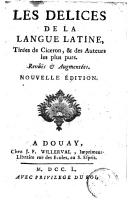 Les délices de la langue latine, tirées de Cicéron & des auteurs les plus purs