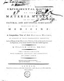 An experimental history of the materia medica, or of the natural and artificial substances made use of in medicine containing a compendious view of their natural history, an account of their pharmaceutic properties and an...