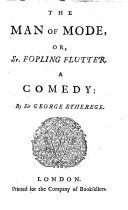 The man of mode or Sir Fopling Flutter. A comedy