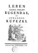 Leben Georg Philipp Rugendas, und Johannes Kupezki