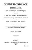 Correspondance littéraire, philosophique et critique, adressée à un souverain d'Allemagne, pendant une partie des années 1775-1776, et pendant les années 1782 à 1790 inclusivement, par le Baron de Grimm et par Diderot