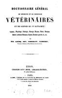 Dictionnaire général de médecine et de chirurgie vétérinaires, et des sciences qui s'y rattachent : Anatomie, Physiologie, Pathologie, Chirurgie, ...