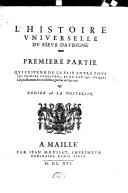 L'histoire universelle du sieur d'Aubigné. Première partie, qui s'estend de la paix entre tous les princes chrestiens et de l'an 1550 jusques à la pacification des troisiesmes guerres en l'an 1570 ..