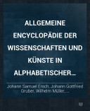 Allgemeine Encyclopädie der Wissenschaften und Künste in alphabetischer Folge Zweite Section: H-N