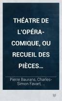 Théatre de l'opéra-comique, ou Recueil des pièces restées à ce théatre avec des notices sur chaque auteur