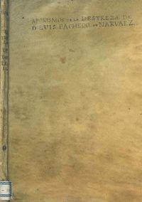 Tratado de la philosophia y destreza de las armas... ; va tambien la doctrina aphorística de D. Luis Pacheco de Narvaez / por Salvador Jacinto de Garay ...