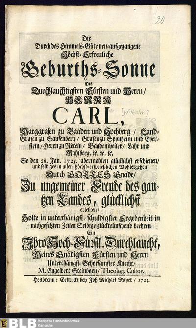 Die Durch des Himmels-Güte neu-angefangene Höchst-Erfreuliche Geburths-Sonne des ... Herrn Carl, Marggrafen zu Baaden und Hochberg ..., So den 28. Jan. 1725. abermahlen ... erschienen, ... und erlebten, solte ... beehren