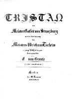 Tristan von Meister Gotfrit von Straszburg mit der Fortsetzung des Meisters Ulrich von Turheim in zwey Abtheilungen hrsg. von E. von Groote
