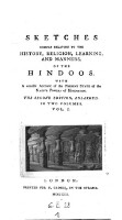 Sketches chiefly relating to the history, religion, learning and manners of the Hindoos, with a concise account of the present state of the native powers of Hindostan. 2. ed (Vol.1)