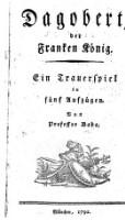 Dagobert, der Franken König. Ein Trauerspiel in 5 Aufz.