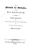 Die Fürstin von Granada oder der Zauberblick, große Zauberoper ... in 5 Aufz. Musik von Johann-Christian Lobe