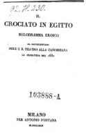 Il crociato in Egitto. Melodramma eroico da rappresentarsi nell'I. R. Teatro alla Canobbiana la primavera del 1830. (Musica ... Giacomo Meyerbeer ; poesia ... Gaetano Rossi)