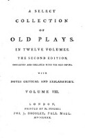 Tis Pity She's A Whore : A select collection of old plays (by Robert Dodsley) A new ed. London 1825-1833. 13 vol.