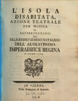 <<L'>> Isola Disabitata : Azione Teatrale Per Musica Da Rappresentarsi Nel Felicissimo Giorno Natalizio Dell' Augustissima Imperadrice Regina