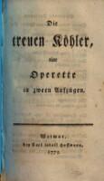 Die treuen Köhler, eine Operette in 2 Aufz. (Musik von ---.) Weimar 1773. (Deutsche Schaubühne)