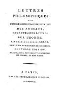 Lettres philosophiques sur l'intelligence et la perfectibilite des animaux avec quelques lettres sur l'homme ... Nouvelle edition a laquelle on a joint des lettres posthumes sur l'homme du meme auteur