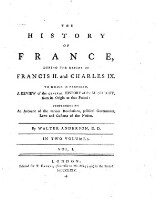 The history of France, during the reigns of Francis II. and Charles IX. to which is prefixed a review of the general history of the monarchy, from its origin to that Period ... in two volumes (Volume I)
