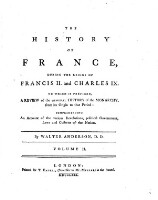 The history of France, during the reigns of Francis II. and Charles IX. to which is prefixed a review of the general history of the monarchy, from its origin to that Period ... in two volumes (Volume II)