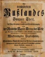 Worinnen die Folge derjenigen wichtigen Veränderungen, welche der Rußische Kayser Petrus der Erste zur Aufnahme seines Reichs in allen Ständen vorgenommen, auch die seit Anno 1721. bis an seinen Tod vorgefallenen...