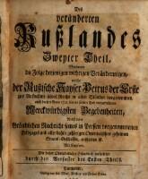 Worinnen die Folge derjenigen wichtigen Veränderungen, welche der Rußische Kayser Petrus der Erste zur Aufnahme seines Reichs in allen Ständen vorgenommen, auch die seit Anno 1721. bis an seinen Tod vergefallenen...
