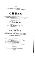 The Incomparable Game Of Chess ... To which is Prefixed, An Essay On The Origin Of The Game. By Eyles Irwin