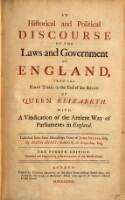 An historical and political discourse of the Laws and Government of England, from the first Times to the End of the Reign of Queen Elizabeth. With a Vindication of the Antient Way of Parliaments in England. Publ. by...