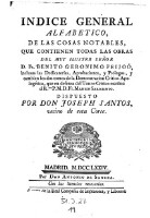 Indice general alfabetico, de las cosas notables que contienen todas las obras del ... Geronimo Feijoo (etc.)