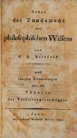 Über das Fundament des philosophischen Wissens, nebst einigen Erläuterungen über die Theorie des Vorstellungsvermögens (Ex. Prunksaal)