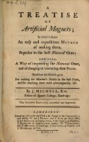 A treatise of artificial magnets; in which is shewn an easy and expeditious method of making them, superior to the best natural ones