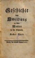 Geschichte und Abbildung der besten Mahler in der Schweitz (Erster Theil)