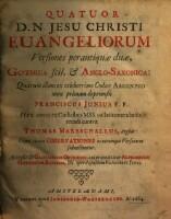 Quatuor D. N. Jesu Christi Euangeliorum versiones perantiquae duae, Gothica scil. & Anglo-Saxonica : Biblia <gothica et anglo-saxonica>