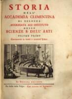 Storia dell'accademia Clementina di Bologna aggregata all'instituto delle scienze e dell'arti. (Volume Primo)