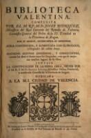 Biblioteca Valentina ... continuada y aumentada con el prologo, y originales del mismo autor ... Juntase la continuacion de la misma obra hecha por el M. R. P. M. Fr. Ignacio Savalls ...