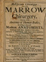 Mellificium Chirurgiæ: Or, The Marrow Of Chirurgery : With The Anatomy of Human Bodies, According to the most Modern Anatomists; Illustrated with Many Anatomical Observations. Institutions of Physick, with Hippocrate's...