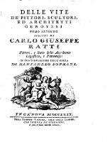 Vite de'pittori, scultori, ed architetti Genovesi. Seconda edizione riveduta, accresciuta, ed arrichita di note da Carlo Giuseppe Ratti (Tomo Secondo)