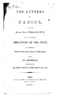 The letters of Fabius to William Pitt, on his proposed abolition of the Test, in favour of the Roman catholics of Ireland ; With an Appendix, containing Pitt's speech in the debate of 1790 [in the House of Commons and an...