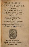 Petri Scriverii Collectanea Veterum Tragicorvm, L. Livii Andronici, Q. Ennii, Cn. Nævii, M. Pacuvii, L. Attii, aliorumque Fragmenta; Et circa ipsa Notæ breves