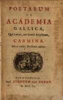 Poetarum Ex Academia Gallica, Qui Latinè, aut Græcè scripserunt, Carmina. Altera editio, Parisiensi auctior
