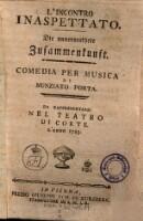 L' incontro inaspettato. Die unvermuthete Zusammenkunft. Commedia per musica di ---. (La musica e di Vincenzo Righini.) (Italienische Singspiele (tit.fict.) 8,9)