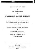 Souvenirs curieux et vie remarquable de l'avengle Jacob Birrer de Luthern (etc.)