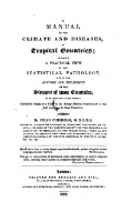 A Manual of the Climat and Diseases of the tropical countries etc