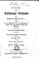 Lebens- und Bekehrungs-Geschichte des Doctors der Rechte F. D..., eines am 30. September 1817 zu Aarwangen im Canton Bern hingerichteten Diebes und Mörders ... Aus dem Französischen übersetzt : Lebens- und...