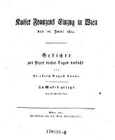 Kaiser Franzens Einzug in Wien den 16. Juni 1814. Gedichte zur Feyer dieses Tages.